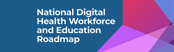 National Digital Health Workforce and Education Roadmap released